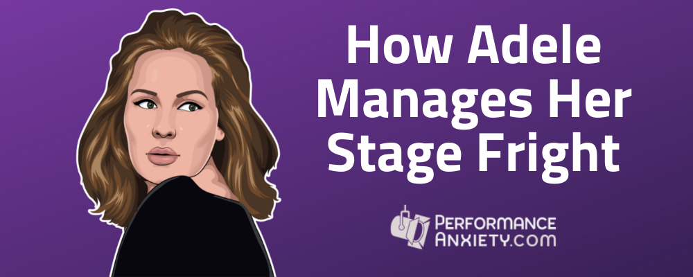 How the singer Adele manages her stage fright