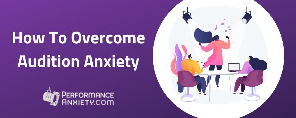 How to Overcome Audition Anxiety