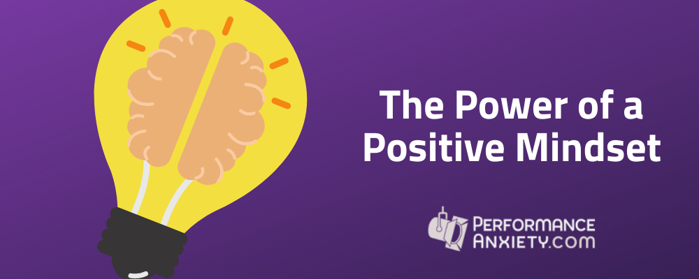 The Power of a Positive Mindset - mindset techniques to be a better public speaker & performer