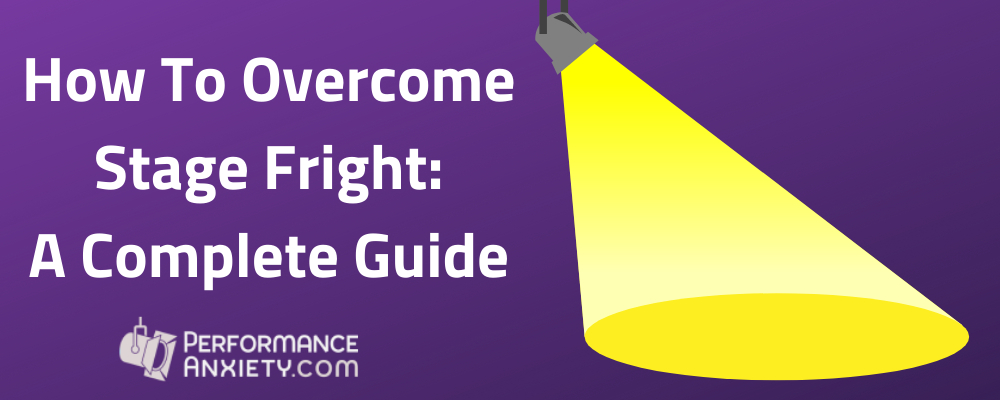 How to overcome stage fright - a complete guide